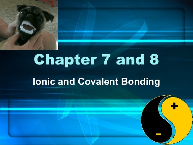 Chapter 7 and 8 Ionic and Covalent Bonding