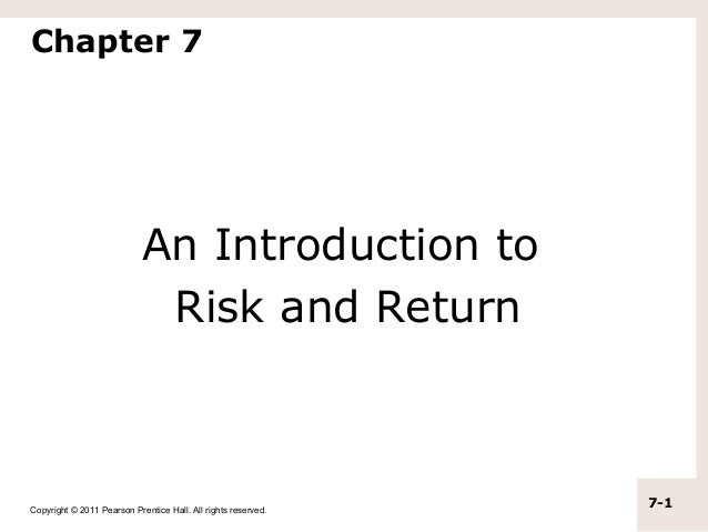 Chapter 7                            An Introduction to                             Risk and ReturnCopyright © 2011 Pearso...