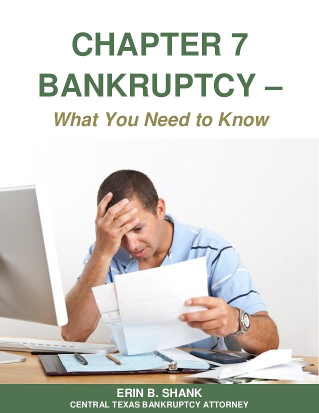 CHAPTER 7 BANKRUPTCY – What You Need to Know ERIN B. SHANK CENTRAL TEXAS BANKRUPTCY ATTORNEY