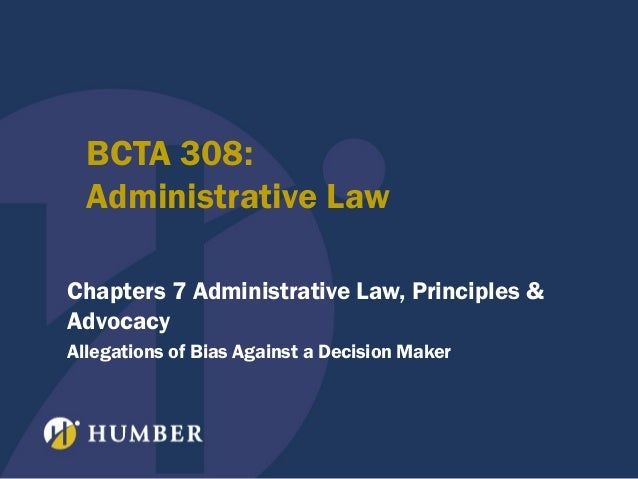 BCTA 308: Administrative Law Chapters 7 Administrative Law, Principles & Advocacy Allegations of Bias Against a Decision M...