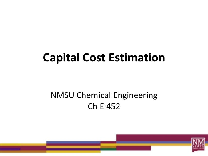 Capital Cost Estimation NMSU Chemical Engineering        Ch E 452