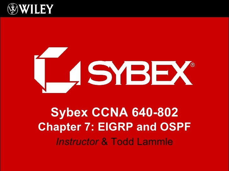 Instructor  & Todd Lammle Sybex CCNA 640-802 Chapter 7: EIGRP and OSPF
