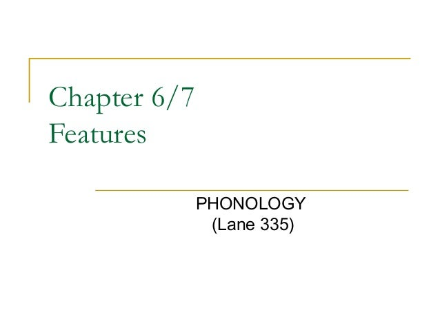 Chapter 6/7 Features PHONOLOGY (Lane 335)