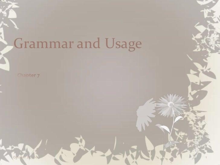 Grammar and Usage<br />Chapter 7<br />October 4, 2009<br />1<br />