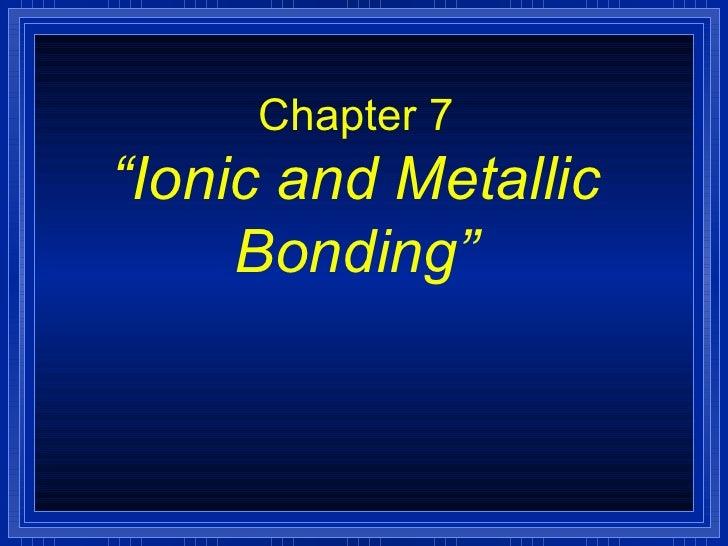 Chemistry - Chp 7 - Ionic and Metallic Bonding - PowerPoint