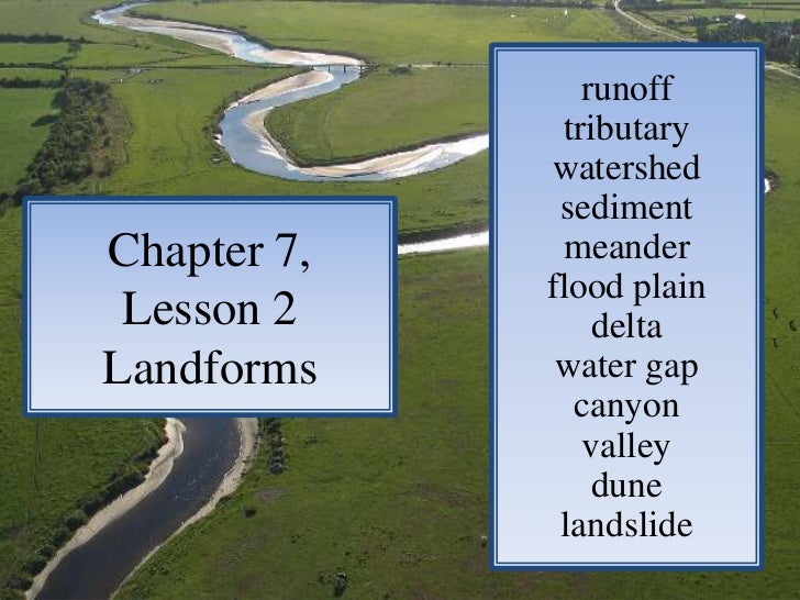 runoff<br />tributary<br />watershed<br />sediment<br />meander<br />flood plain<br />delta<br />water gap<br />canyon<br ...