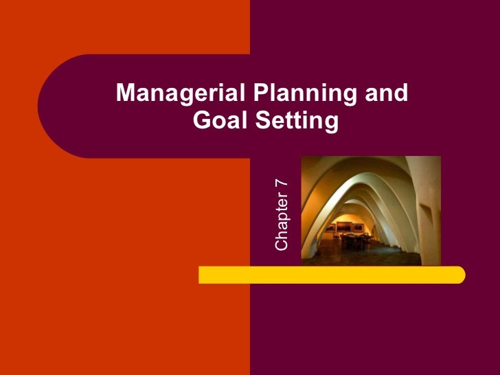 Managerial Planning and     Goal Setting            Chapter 7