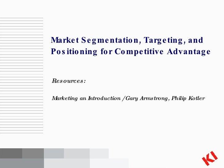 <ul><li>Resources: </li></ul><ul><li>Marketing an Introduction / Gary Armstrong, Philip Kotler </li></ul>Market Segmentati...