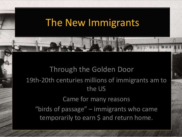 """The New Immigrants Through the Golden Door 19th-20th centuries millions of immigrants am to the US Came for many reasons """"..."""