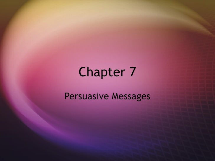Chapter 7 Persuasive Messages