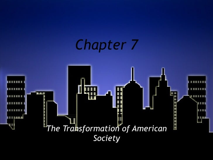 Chapter 7 The Transformation of American Society