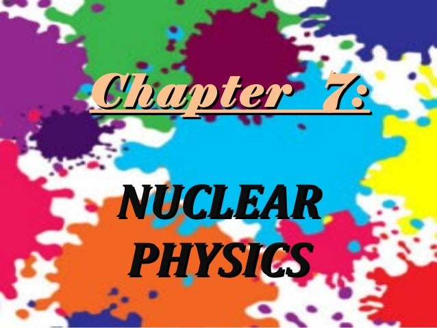 Chapter 7:  NUCLEAR PHYSICS