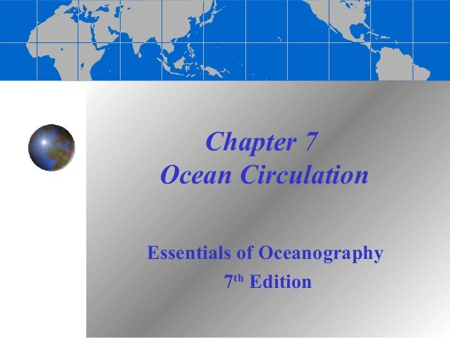 Chapter 7 Ocean CirculationEssentials of Oceanography         7th Edition