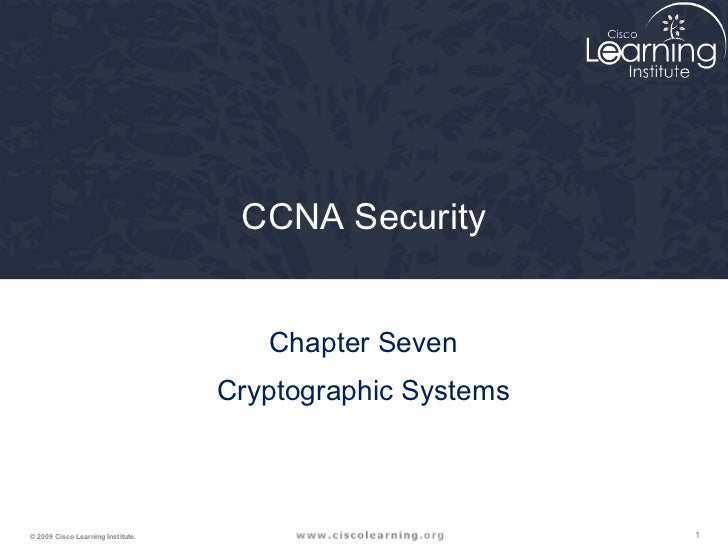CCNA Security                                      Chapter Seven                                   Cryptographic Systems© ...