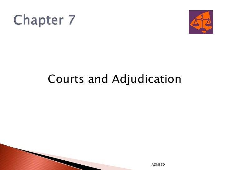 Courts and Adjudication                 ADMJ 50