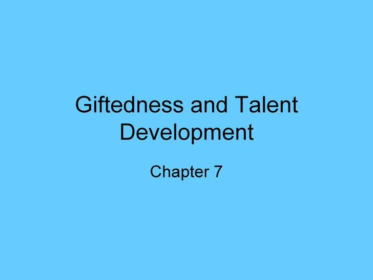 Giftedness and Talent Development Chapter 7