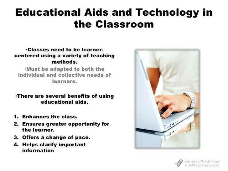 Educational Aids and Technology in the Classroom<br /><ul><li>Classes need to be learner-centered using a variety of teach...