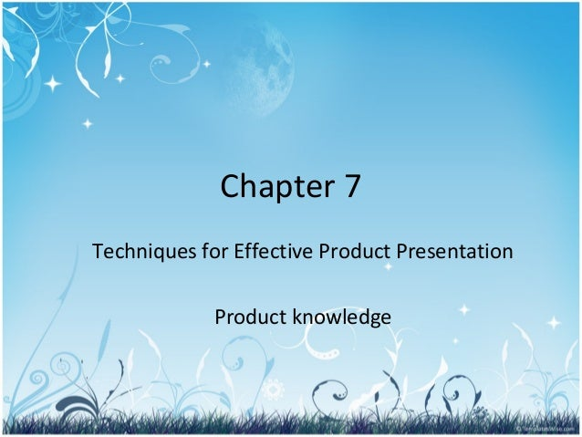Chapter 7 Techniques for Effective Product Presentation Product knowledge