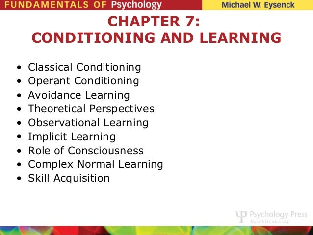 CHAPTER 7:    CONDITIONING AND LEARNING•   Classical Conditioning•   Operant Conditioning•   Avoidance Learning•   Theoret...