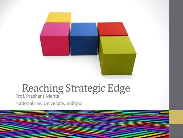 Reaching Strategic Edge Prof. Prashant Mehta National Law University, Jodhpur