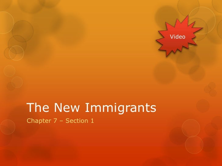 The New Immigrants<br />Chapter 7 – Section 1<br />Video<br />