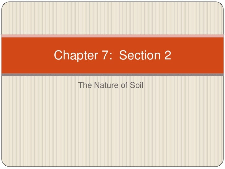 The Nature of Soil<br />Chapter 7:  Section 2<br />