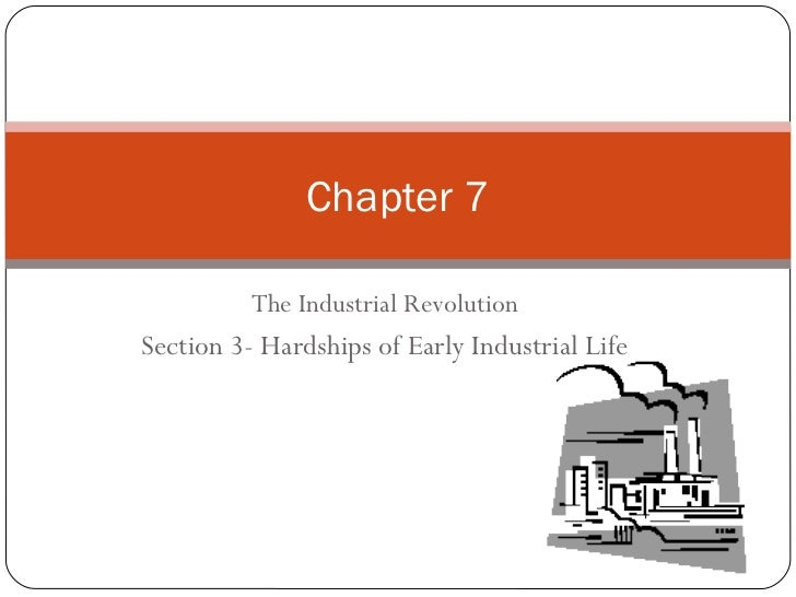 The Industrial Revolution Section 3- Hardships of Early Industrial Life Chapter 7