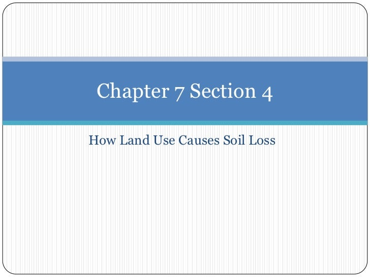How Land Use Causes Soil Loss<br />Chapter 7 Section 4<br />