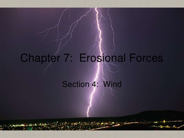 Chapter 7:  Erosional Forces<br />Section 4:  Wind<br />