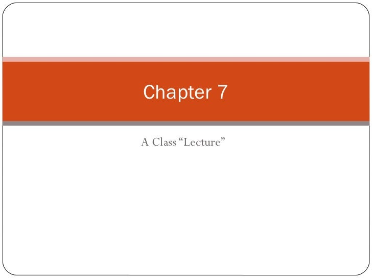 "Chapter 7A Class ""Lecture"""