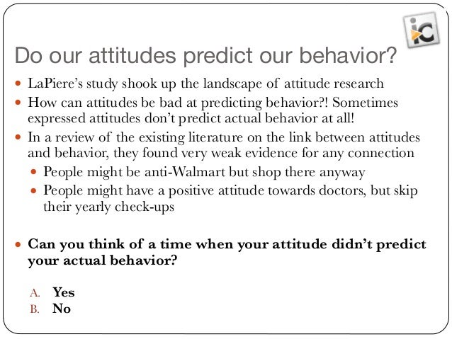 predicting behavior by attitudes essay This essay discusses the nature of attitudes and their  attitudes causing or predicting behaviour  in explaining and predicting human behavior.