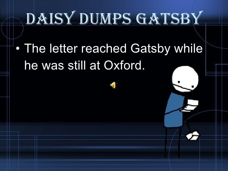 gatsby letter to daisy Gatsby receives a letter from daisy while he is at oxford informing him that she is  moving on 6 in what ways can the letter from daisy be considered gatsby's.