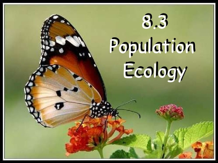 8.3 Population  Ecology 8.3 Population  Ecology