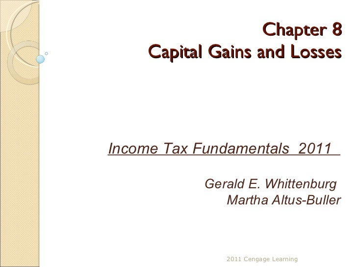 Chapter 8 Capital Gains and Losses 2011 Cengage Learning Income Tax Fundamentals  2011  Gerald E. Whittenburg  Martha Altu...