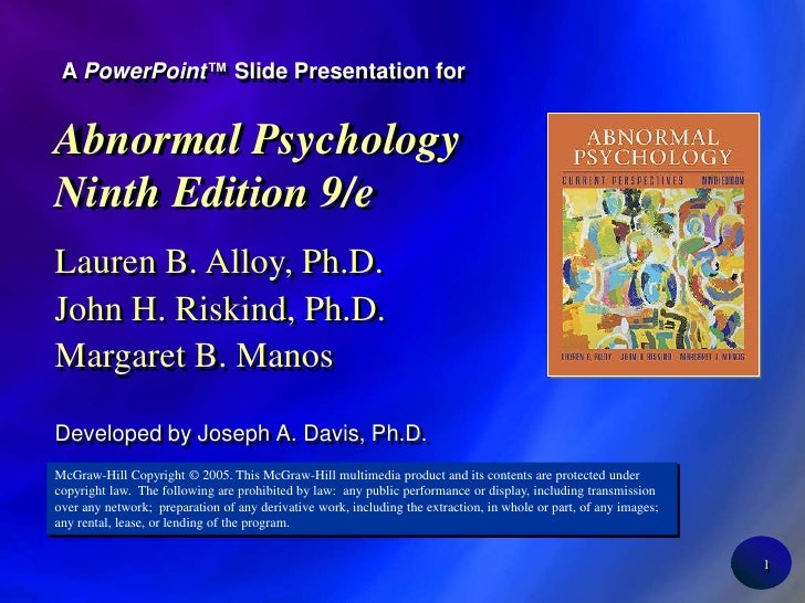 1<br />A PowerPoint™ Slide Presentation for<br />Abnormal Psychology Ninth Edition 9/e<br />Lauren B. Alloy, Ph.D.<br />Jo...