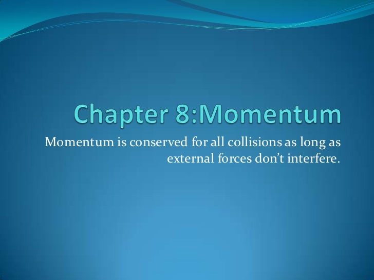 Momentum is conserved for all collisions as long as                  external forces don't interfere.