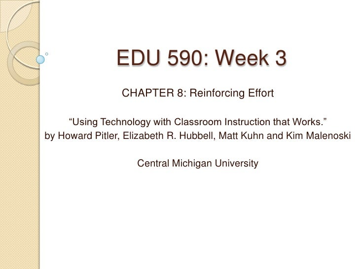 """EDU 590: Week 3                CHAPTER 8: Reinforcing Effort     """"Using Technology with Classroom Instruction that Works.""""..."""