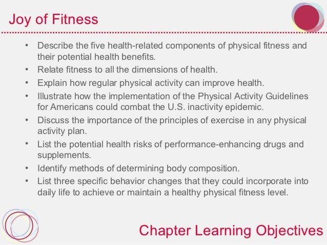 Joy of Fitness  • Describe the five health-related components of physical fitness and    their potential health benefits. ...
