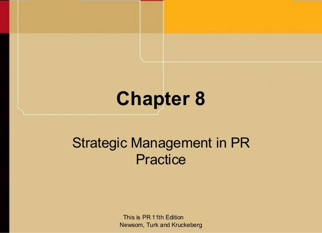 Chapter 8Strategic Management in PR          Practice       This is PR 11th Edition      Newsom, Turk and Kruckeberg