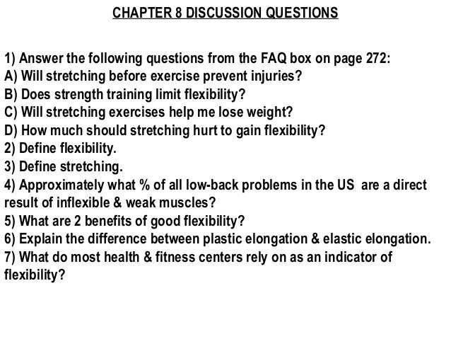 CHAPTER 8 DISCUSSION QUESTIONS1) Answer the following questions from the FAQ box on page 272:A) Will stretching before exe...