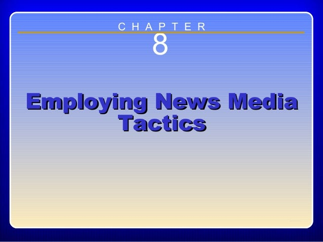 Chapter ??8Employing News MediaEmploying News MediaTacticsTacticsC H A P T E R