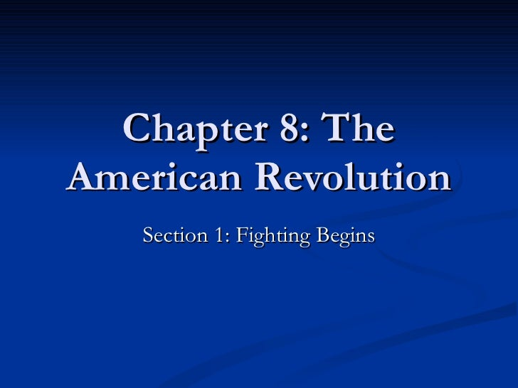 Chapter 8: The American Revolution Section 1: Fighting Begins