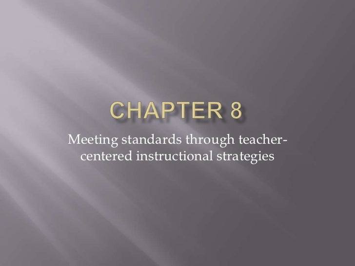 Meeting standards through teacher- centered instructional strategies