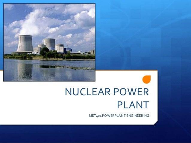NUCLEAR POWER         PLANT    MET401 POWERPLANT ENGINEERING