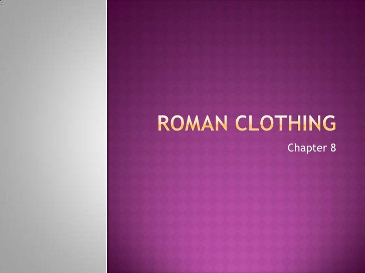Roman clothing<br />Chapter 8<br />