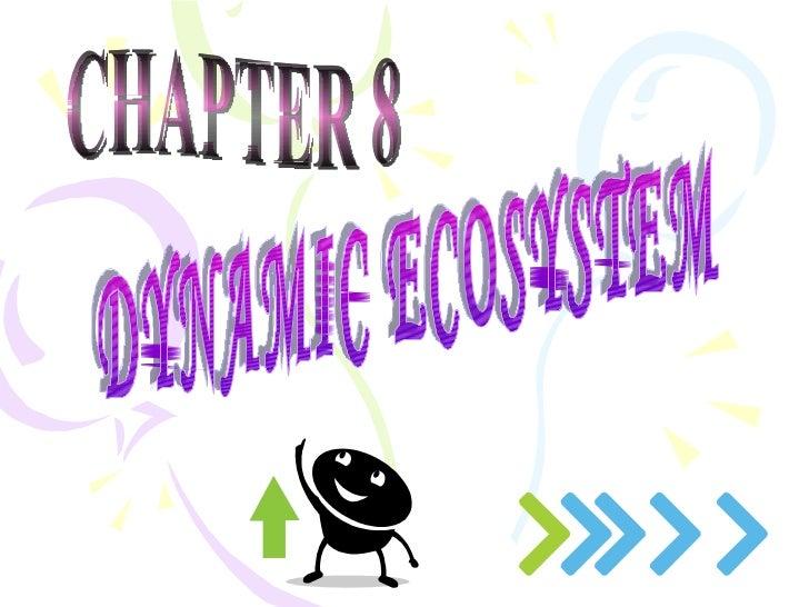 Chapter 8:DYNAMIC ECOSYSTEM