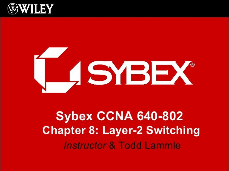 Instructor  & Todd Lammle Sybex CCNA 640-802  Chapter 8: Layer-2 Switching