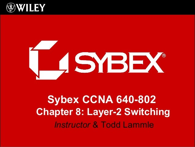 Sybex CCNA 640-802 Chapter 8: Layer-2 Switching Instructor & Todd Lammle