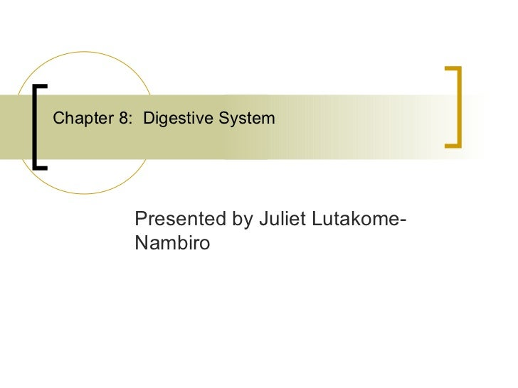 Chapter 8: Digestive System         Presented by Juliet Lutakome-         Nambiro