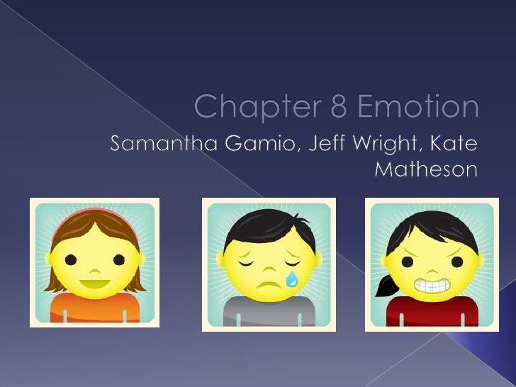 Chapter 8 Emotion<br />Samantha Gamio, Jeff Wright, Kate Matheson<br />